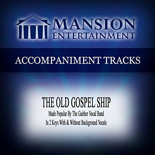 - The Old Gospel Ship (Made Popular by the Gaither Vocal Band) [Accompaniment Track]