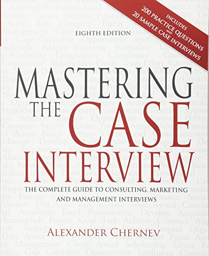(Mastering the Case Interview: The Complete Guide to Consulting, Marketing, and Management Interviews, 8th Edition)