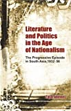 Literature and Politics in the Age of Nationalism: The Progressive Episode in South Asia, 1932-56, Talat Ahmed, 0415480647
