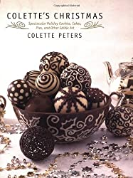 Colette's Christmas: Spectacular Holiday Cookies, Cakes, Pies and Other Edible Art