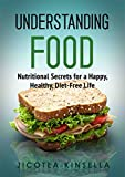 Understanding Food: Nutritional Secrets for a Happy, Healthy, Diet-Free Life