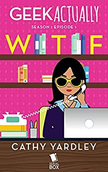 WTF (Geek Actually Season 1 Episode 1) by [Yardley, Cathy, Tan, Cecilia, Stuhler, Rachel, Blue, Melissa]