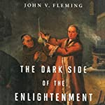 The Dark Side of the Enlightenment: Wizards, Alchemists, and Spiritual Seekers in the Age of Reason | John V. Fleming