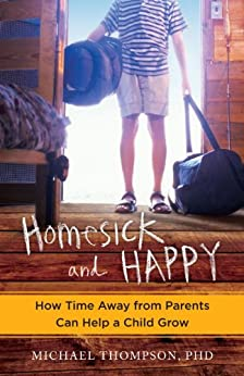 Homesick and Happy: How Time Away from Parents Can Help a Child Grow by [Thompson, Michael]