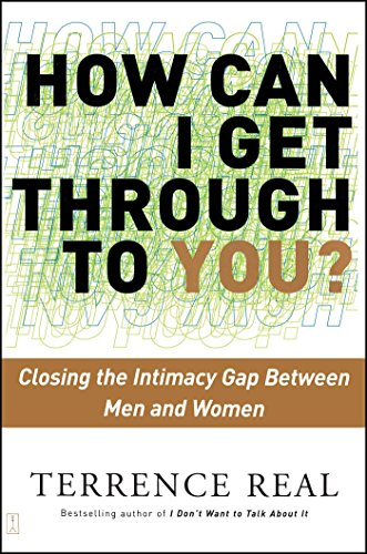 How Can I Get Through to You?: Closing the Intimacy Gap Between Men and Women by [Real, Terrence]