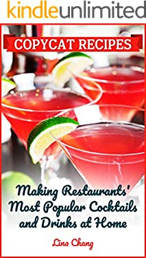 Copycat Recipes: Making Restaurant's Most Popular Cocktails and Drinks at Home (Famous Restaurant Copycat Cookbooks Book 10)