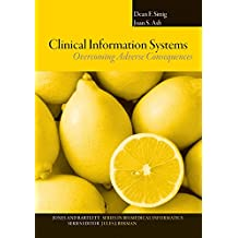 Clinical Information Systems: Overcoming Adverse Consequences (Jones and Bartlett Series in Biomedical Informatics)