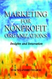 Marketing for Nonprofit Organizations : Insights and Innovation, Grau, Stacy Landreth, 1935871439