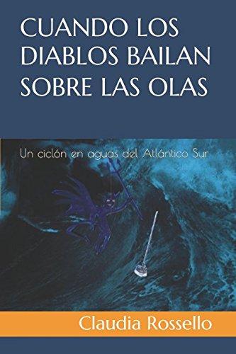 Cuando los diablos bailan sobre las olas Un ciclón en aguas del Atlántico Sur  [Rossello, Claudia] (Tapa Blanda)