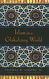 Islam in a Globalizing World, Thomas W. Simons, 0804748330