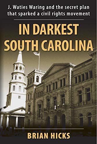 In Darkest South Carolina: J. Waties Waring and the secret plan that sparked a civil rights movement