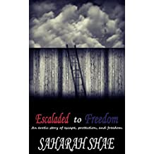 Escaladed to Freedom: An erotic story of escape, protection, and freedom.