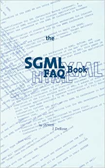 Book The SGML FAQ Book: Understanding the Foundation of HTML and XML (Electronic Publishing Series)