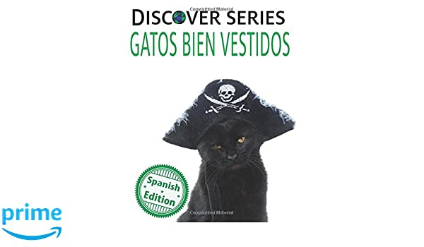 Gatos Bien Vestidos: (Cats All Dressed Up) (Xist Kids Spanish Books) (Spanish Edition): Xist Publishing, Victor Santana: 9781532404092: Amazon.com: Books