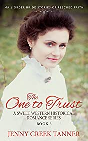 The One to Trust: Book 3 - Mail Order Bride Stories of Rescued Faith - A Sweet Western Historical Romance Series