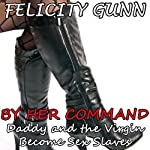 Daddy and the Virgin Become Sex Slaves: By Her Command, Vol. 1 | Felicity Gunn