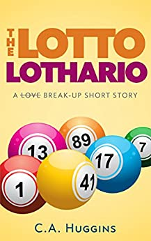 The Lotto Lothario by [Huggins, C.A.]