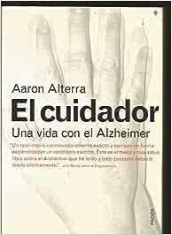 CUIDADOR - EL. UNA VIDA CON EL ALZHEIMER: Amazon.es: Libros