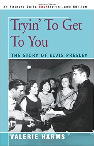 Tryin' To Get To You: The Story of Elvis Presley: Amazon.co.uk ...