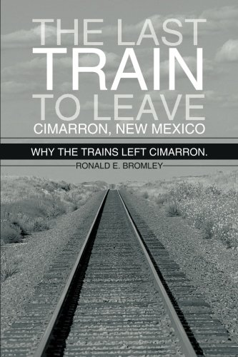 The last train to leave Cimarron, New Mexico: Why the trains left Cimarron. (The Last Train West)