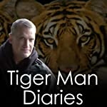 The Complete Tiger Man Diaries | Alan Rabinowitz