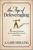 img - for The Age of Deleveraging: Investment Strategies for a Decade of Slow Growth and Deflation by A. Gary Shilling (2010-11-09) book / textbook / text book