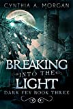 Breaking Into The Light (Dark Fey Book 3)