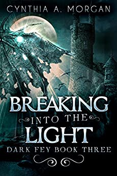 Breaking Into The Light (Dark Fey Book 3) by [Morgan, Cynthia A.]