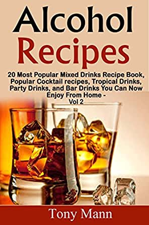 Alcohol Recipes 20 Tropical Drinks Recipe Book Popular Cocktail Recipes Party Drinks And Bar Drinks You Can Now Enjoy From Home Volume 2 20