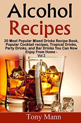 Alcohol Recipes:: 20 Tropical Drinks Recipe Book, Popular Cocktail recipes, Party Drinks, and Bar Drinks You Can Now Enjoy From Home - Volume 2 (20 Most Popular Mixed Drinks Recipe Book)
