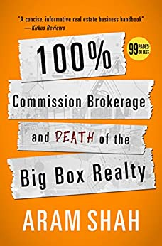 100% Commission Brokerage and Death of the Big Box Realty by [Shah, Aram]
