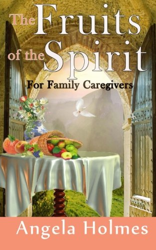 Book: The Fruits of the Spirit for Family Caregivers by Angela H. Holmes