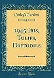 Amazon / Forgotten Books: Iris, Tulips, Daffodils Classic Reprint (Cooley s Gardens)