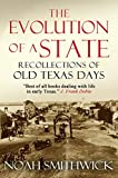 The Evolution of a State, or, Recollections of Old Texas Days