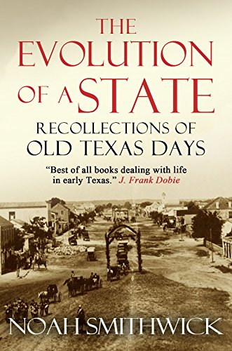 The Evolution of a State, or, Recollections of Old Texas Days by [Smithwick, Noah]