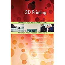3D Printing All-Inclusive Self-Assessment - More than 630 Success Criteria, Instant Visual Insights, All-Inclusive Spreadsheet Dashboard, Auto-Prioritized for Quick Results