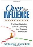 Over the Influence, Second Edition: The Harm Reduction Guide to Controlling Your Drug and Alcohol Use