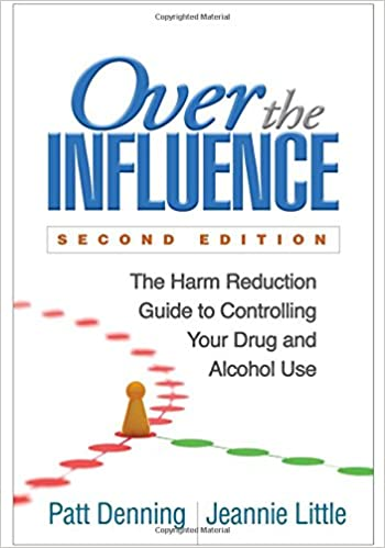 Book Over the Influence, Second Edition: The Harm Reduction Guide to Controlling Your Drug and Alcohol Use
