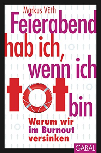 Feierabend hab ich, wenn ich tot bin: Warum wir im Burnout versinken (Dein Leben) (German Edition)