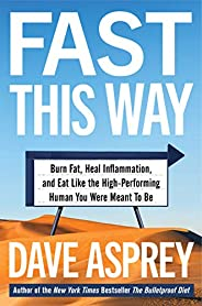 Fast This Way: Burn Fat, Heal Inflammation, and Eat Like the High-Performing Human You Were Meant to Be (Bulle