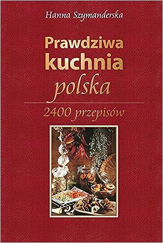 Prawdziwa Kuchnia Polska Hanna Szymanderska 9788379931323