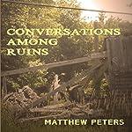 Conversations Among Ruins   Matthew Peters