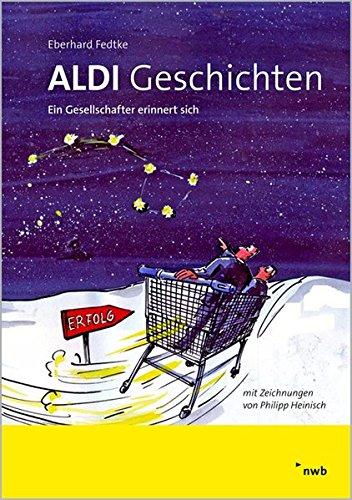 ALDI-Geschichten. Ein Gesellschafter erinnert sich Taschenbuch – 5. Dezember 2011 Eberhard Fedtke Philipp Heinisch NWB Verlag 3482637318