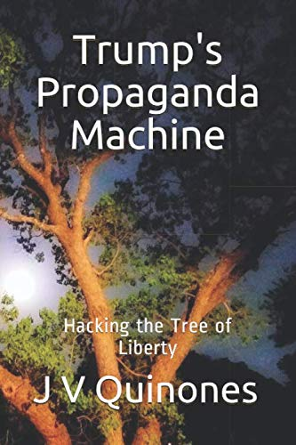 Hacking the Tree of Liberty: Trump's Propaganda Machine (Tree Liberty)