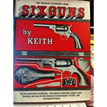 SIX GUNS The Standard reference work by KEITH {1961 HC} THE FRONTIERSMAN'S FRIEND: THE ONE-HAND FIREARM
