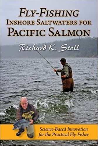 Book Fly-Fishing Inshore Saltwaters for Pacific Salmon: Science-Based Innovation for the Practical Fly-Fisher by Richard K. Stoll (2012-05-15)