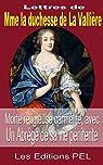 Lettres de Madame la duchesse de la Vallière: Morte religieuse carmélite, Avec un Abrégé de sa vie pénitente par  de La Vallière