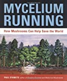 Mycelium Running: How Mushrooms Can Help Save the World by Stamets, Paul (2005) Paperback
