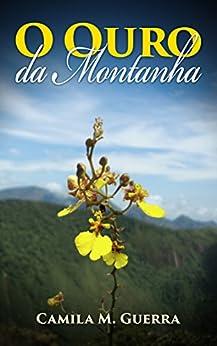 O Ouro da Montanha (Portuguese Edition) by [Guerra, Camila M]