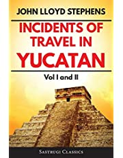 Incidents of Travel in Yucatan Volumes 1 and 2 (Annotated, Illustrated): Vol I and II